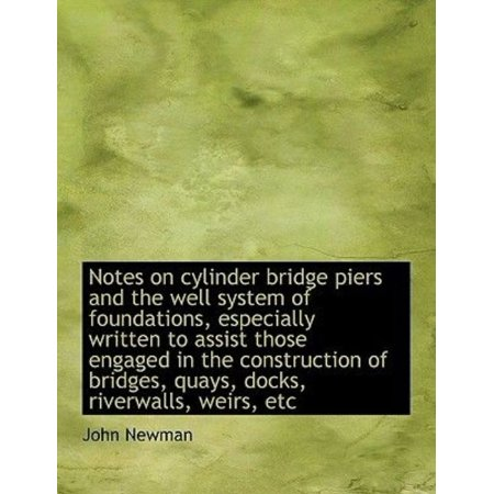 Notes On Cylinder Bridge Piers And The Well System Of Foundations  Especially Written To Assist Thos