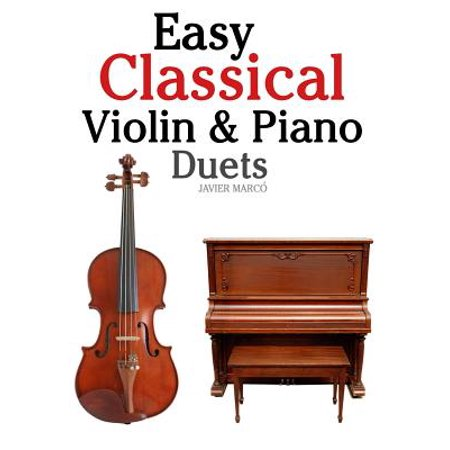 Easy Classical Violin & Piano Duets : Featuring Music of Bach, Mozart, Beethoven, Strauss and Other