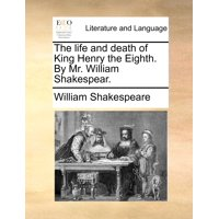 The Life and Death of King Henry the Eighth. by Mr. William Shakespear.