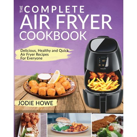 Air Fryer Recipe Cookbook: Air Fryer Cookbook: The Complete Air Fryer Cookbook Delicious, Healthy and Quick Air Fryer Recipes for Everyone (Paperback) Are you getting the most from your Air Fryer? Is it sitting in a cupboard, barely being used? It