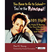 You Have to Go to School - You're the Principal!: 101 Tips to Make It Better for Your Students, Your Staff, and Yourself (Paperback)