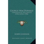 George MacDonald : A Biographical and Critical Appreciation (1906)