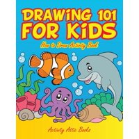 Drawing 101 for Kids : How to Draw Activity Book