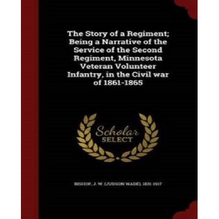 The Story Of A Regiment  Being A Narrative Of The Service Of The Second Regiment  Minnesota Veteran Volunteer Infantry  In The Civil War Of 1861 1865