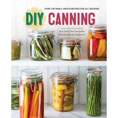 DIY Canning : Over 100 Small-Batch Recipes for All Seasons - Diy Halloween Recipes