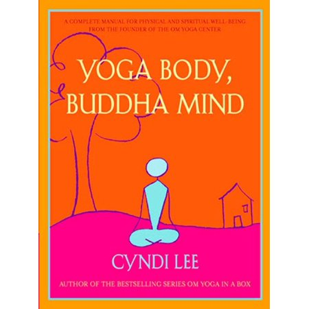 Yoga Body, Buddha Mind : A Complete Manual for Physical and Spiritual Well-Being from the Founder of the Om Yoga