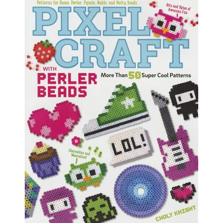 Pixel Craft with Perler Beads : More Than 50 Super Cool Patterns: Patterns for Hama, Perler, Pyssla, Nabbi, and Melty Beads ()