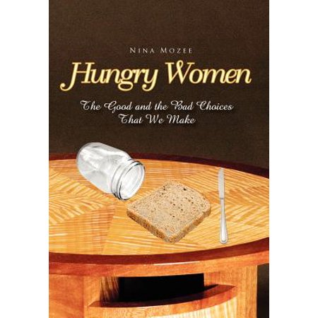 Hungry Women: The Good and the Bad Choices That We Make (The Good The Bad And The Hungry)