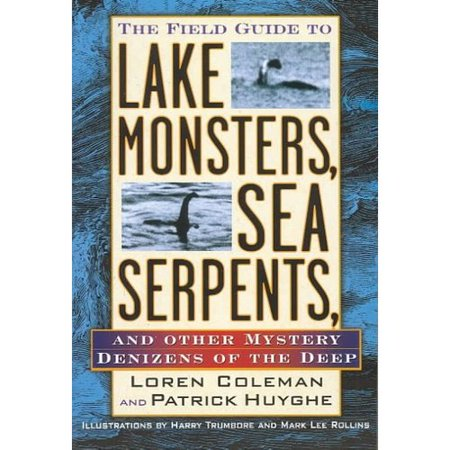 The Field Guide to Lake Monsters, Sea Serpents, and Other Mystery Denizens of the Deep by