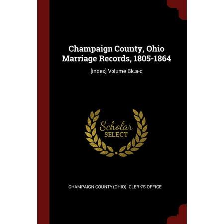 Champaign County, Ohio Marriage Records, 1805-1864 : [Index] Volume Bk.A-C