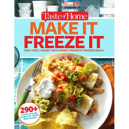 Taste of Home Make It Freeze It : 295 Make-Ahead Meals that Save Time & (Best Make Ahead And Freeze Meals)