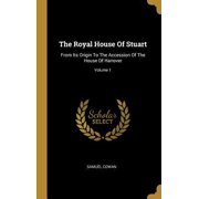 The Royal House of Stuart : From Its Origin to the Accession of the House of Hanover; Volume 1