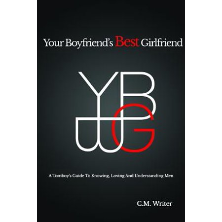 Your Boyfriend's Best Girlfriend : A Tomboy's Guide to Knowing, Loving and Understanding