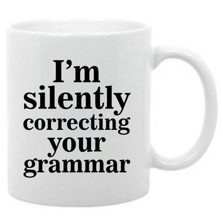 Grammar humor- 11 oz. coffee mug I'm silently correcting your grammar - Yard Cup