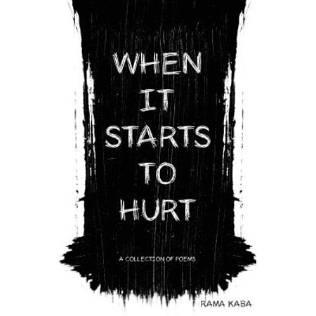 When It Starts to Hurt : A Collection of Poems