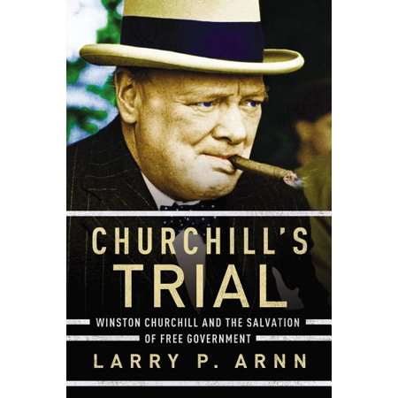 Churchill's Trial: Winston Churchill and the Salvation of Free Government (Paperback)