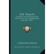 Die Trauts : Studien Und Beitrage Zur Geschichte Der Nurnberger Malerei (1907)