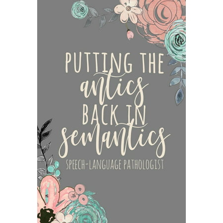 Putting the Antics Back in Semantics Speech-Language Pathologist : SLP Gifts, Speech Therapist Notebook, Best Speech Therapist, Floral SLP Gift for Notes Journaling, Speech Therapist Gifts, Speech Therapy Gifts, 6x9 College Ruled