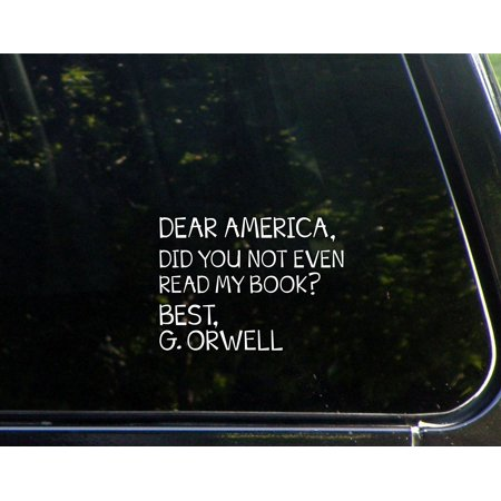Dear America, Did You Not Even Read My Book? Best, G. ORWELL - 5.1/4