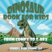 Dinosaur Book for Kids: From Compy to T-Rex by