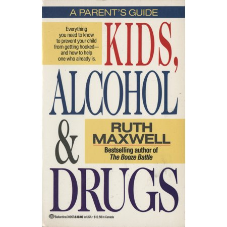 Kids, Alcohol and Drugs: A Parents' Guide ()