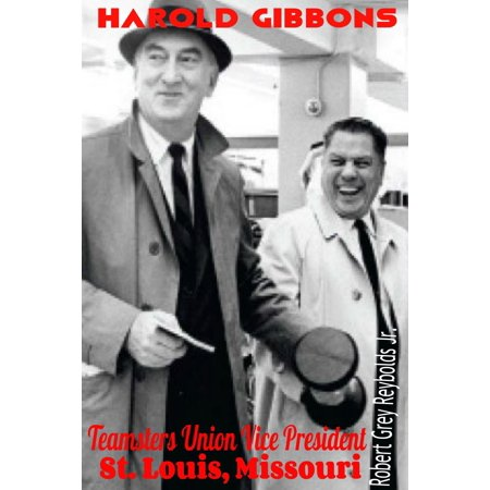 Harold Gibbons Teamsters Union Vice President St. Louis, Missouri - (Hazelwood East High School St Louis Missouri)
