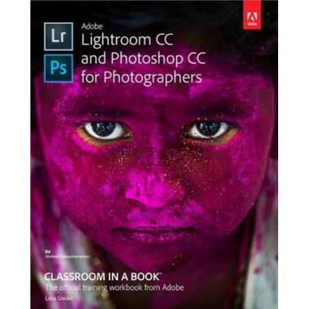 Adobe Lightroom Cc And Photoshop Cc For Photographers  Classroom In A Book  The Official Training Workbook From Adobe