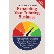 Expand Your Tutoring Business : The Blueprint for Evaluating Tutors and Implementing Professional Development for Your Learning Organization