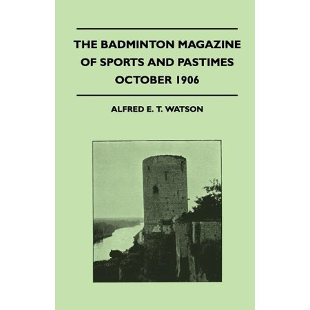 The Badminton Magazine of Sports and Pastimes - October 1906 - Containing Chapters on : Sportsmen of Mark, Partridge Driving, Trout Fishing in New Zealand and the Past Cricket Season New Sports Magazine