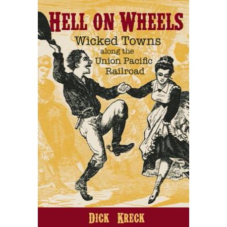 - Hell on Wheels : Wicked Towns Along the Union Pacific Railroad