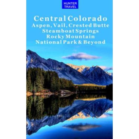 Central Colorado - Aspen, Vail, Crested Butte, Steamboat Springs, Rocky Mountain National Park & Beyond -