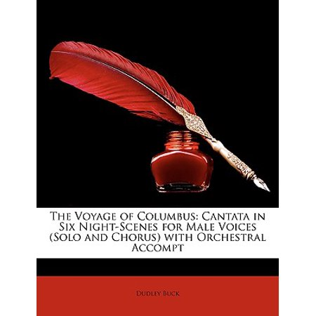 The Voyage of Columbus : Cantata in Six Night-Scenes for Male Voices (Solo and Chorus) with Orchestral