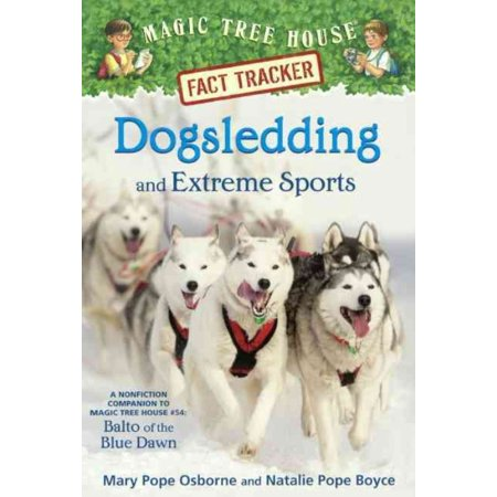 Dogsledding and Extreme Sports : A Nonfiction Companion to Magic Tree House #54: Balto of the Blue Dawn