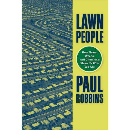 Lawn People : How Grasses, Weeds, and Chemicals Make Us Who We