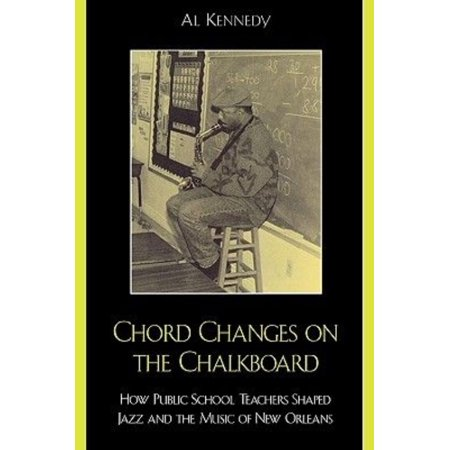 Chord Changes on the Chalkboard: How Public School Teachers Shaped Jazz and the Music of New (New Orleans Jazz Sheet Music)