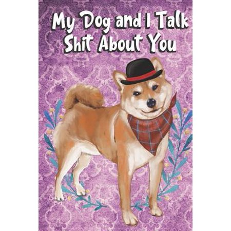 My Dog And I Talk Shit About You : I'd Rather Be Home with My Dog Talking Shit. Funny and Adorable Shiba Inu Pet Dog Notebook and Journal. For School Home Office Note Taking, Drawing, Sketching, Diary Use, Notes and Daily Planner and (Best Tablet Note Taking App)