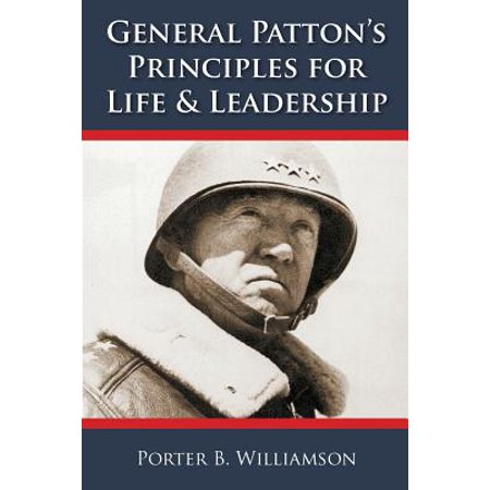 General Patton's Principles for Life and (General Pattons Principles For Life And Leadership)