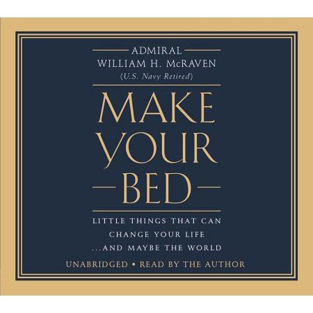 Make Your Bed : Little Things That Can Change Your Life...And Maybe the