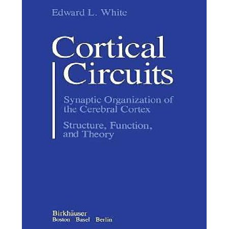 Cortical Circuits  Synaptic Organization Of The Cerebral Cortex Structure  Function  And Theory