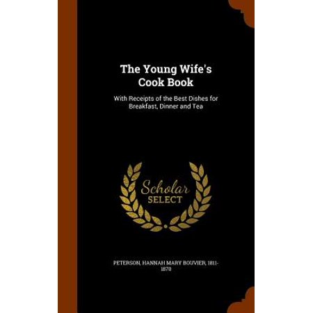 The Young Wife's Cook Book : With Receipts of the Best Dishes for Breakfast, Dinner and