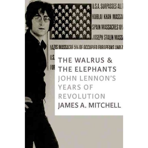 The Walrus & the Elephants: John Lennon's Years of Revolution