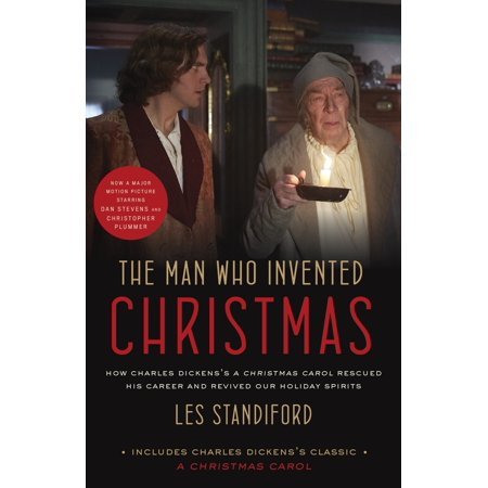 The Man Who Invented Christmas (Movie Tie-In): Includes Charles Dickens's Classic A Christmas Carol : How Charles Dickens's A Christmas Carol Rescued His Career and Revived Our Holiday Spirits (That Spirit Of Christmas By Ray Charles)