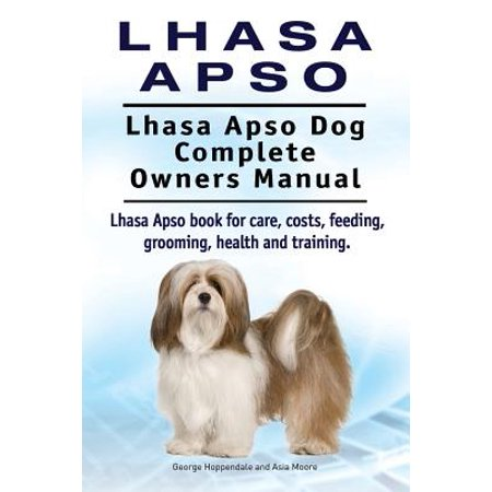 Lhasa Apso. Lhasa Apso Dog Complete Owners Manual. Lhasa Apso Book for Care, Costs, Feeding, Grooming, Health and (Lhasa Apso Hair)