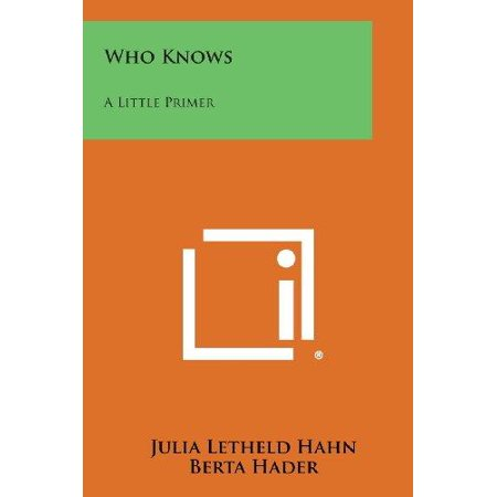 Who Knows: A Little Primer by Hahn, Julia Letheld/ Hader, Berta/ Hader, Elmer (The Big Snow By Berta And Elmer Hader)