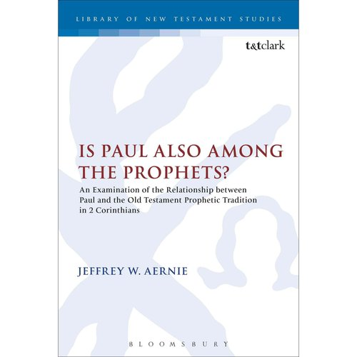 Is Paul Also Among the Prophets?: An Examination of the Relationship Between Paul and the Old Testament Prophetic Tradition in 2 Corinthians