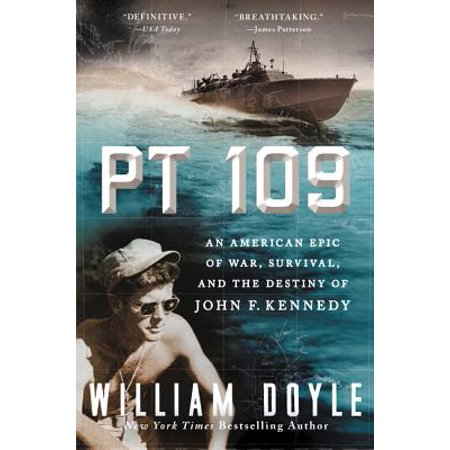 PT 109 : An American Epic of War, Survival, and the Destiny of John F. (John F Kennedy Senior High School New Orleans)