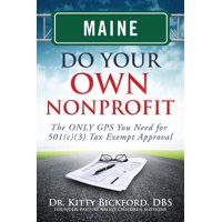 Maine Do Your Own Nonprofit : The Only GPS You Need for 501c3 Tax Exempt Approval
