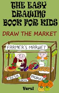 The Easy Drawing Book For Kids : Draw The Market