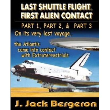 Last Shuttle Flight, First Alien Contact - Parts 1, 2, & 3