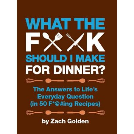What the F*@# Should I Make for Dinner? - eBook